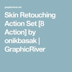 Skin Retouching Action Set [8 Action] by onikbasak   GraphicRiver