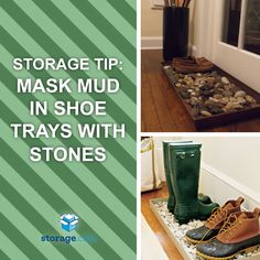 DIY. Storage Tip: Avoid muddy messes in your boot tray by filling it with rocks and allowing snow and dirt to drain down to the bottom.