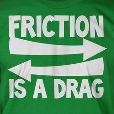 Friction Is A Drag T-shirt Funny science geek tee Mens Ladies Tee school T-shirt Science Jokes, Science Tshirts, Science Geek, Weird Science, Physical Science, Science Classroom, Teaching Science, Science Education, Education Posters