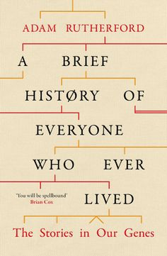 A Brief History of Everyone Who Ever Lived by Adam Rutherford; design by Andy Allen (Orion / September 2016)