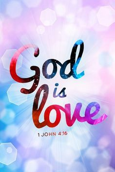 "God is love. Know God and know love. ""This is love: not that we loved Him, but that He loved us."" 1 John"