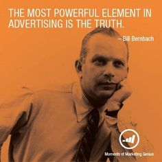 The most powerful element in advertising is the truth.