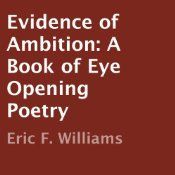 Evidence of Ambition is a book of eye opening poetry that is based on Life and the Issues of Society. Anyone who reads this book is sure to find inspiration and something that they can directly relate to within it's contents.