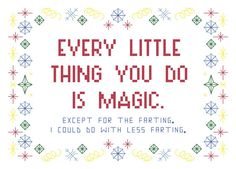Cross Stitch Pattern -- Every little thing you do is magic, except for the farting, 5x7