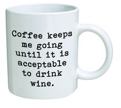 Amazon.com: Coffee keeps me going until it is acceptable to drink wine - 11 OZ Coffee Mug - Funny Inspirational and sarcasm - By A Mug To Keep TM: Kitchen & Dining