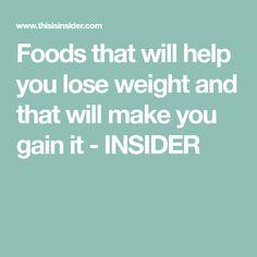 Foods that will help you lose weight and that will make you gain it - INSIDER