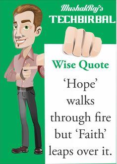 """""""Hope walks through fire but faith leaps over it. """" - Tech Birbal.."""