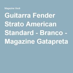 Guitarra Fender Strato American Standard - Branco - Magazine Gatapreta
