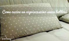 Se non riesci a trovare le federe copri-cuscino nella fantasia che desideri prova tu stessa a cucirle!