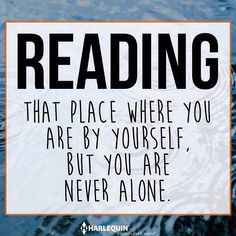 Reading the place where you are by yourself but you are never alone.