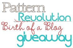 Pattern Revolution Birth of a Blog Giveaway!!! — Pattern Revolution