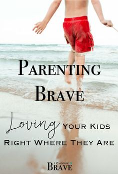 Ever wonder how to parent tweens or toddlers or teenagers? What if the answer is more like loving them well, right where they are, parenting faithfully, but gently and trusting God with the rest? Some great thoughts on parenting brave. #teenagersparenting
