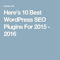 Here's 10 Best WordPress SEO Plugins For 2015 - 2016