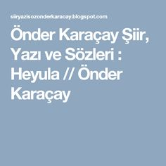 Önder Karaçay Şiir, Yazı ve Sözleri : Heyula // Önder Karaçay