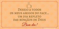 Cartão Xícara: Desejo a todos os meus amigos do face… um dia repleto das bençãos de Deus http://www.lindasfrasesdeamor.org/frases/amor/bom-dia