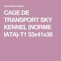 CAGE DE TRANSPORT SKY KENNEL (NORME IATA)-T1 53x41x38