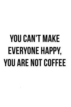 you are not coffee.