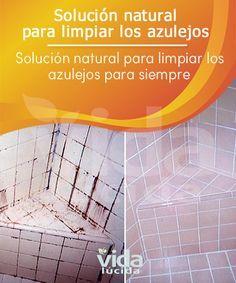 Una solución natural para limpiar los azulejos de manera permanente.
