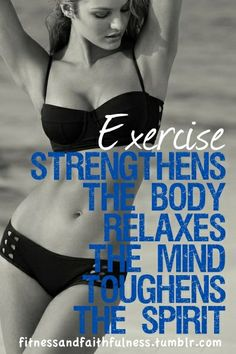 Exercise strengthens the body relaxes the mind toughens the spirit
