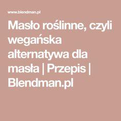 Masło roślinne, czyli wegańska alternatywa dla masła | Przepis | Blendman.pl