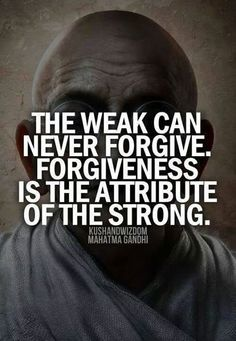 It takes strength to be strong, it takes forgiveness to forgive... it takes love to love..