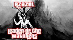Azazel Leader of the Watchers - Book of Enoch- Gary Wayne - Genesis 6 Co...
