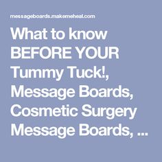 What to know BEFORE YOUR Tummy Tuck!, Message Boards, Cosmetic Surgery Message Boards, Forums, Skin Care, Chats