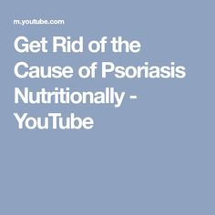 Get Rid of the Cause of Psoriasis Nutritionally Psoriasis Arthritis, Psoriasis Skin, Psoriasis Remedies, Marriage Counseling Tips, Toenail Fungus Cure, Dr Berg, Growing Grapes, Best Anti Aging, Natural Remedies