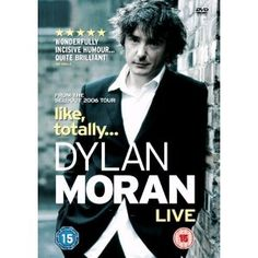 Dylan Moran - My absolute favorite funny person - in fact he can have spots one through five - genius!