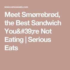 Meet Smørrebrød, the Best Sandwich You're Not Eating | Serious Eats
