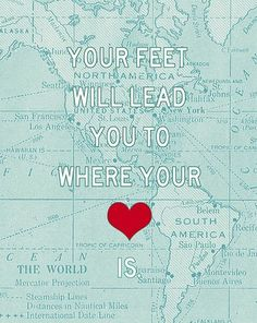 your feet will lead you.....
