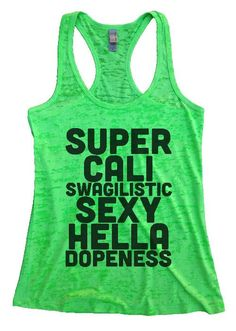 """Womens Workout Tank Top Shirt, """"Super Cali Swagilistic Sexy Hella Dopeness"""" This is a HIGH Quality """"Next Level"""" Brand Burnout Racer Back Tank. Very Lightweight, Sexy, Super Soft, and VERY popular in t"""
