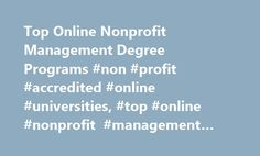 Top Online Nonprofit Management Degree Programs #non #profit #accredited #online #universities, #top #online #nonprofit #management #degree #programs http://uganda.remmont.com/top-online-nonprofit-management-degree-programs-non-profit-accredited-online-universities-top-online-nonprofit-management-degree-programs/  # Top Online Nonprofit Management Degree Programs Do you have a passion for helping others? Have you always wanted to work in the non-profit field but hesitated because of…
