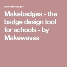 Makebadges - the badge design tool for schools - by Makewaves