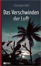 Rezension: Das Verschwinden der Luft - Christian Kahl - Thriller, Krimi, Psychothriller