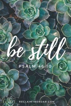 """Be still and know that I am God."" Psalm 46:10; Bible verses, inspiration, faith, quotes"