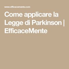 Come applicare la Legge di Parkinson | EfficaceMente