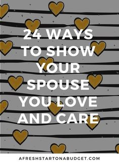 24 ideas of ways to show your spouse you love and care. Showing the person you love how important they are matters in a relationship.