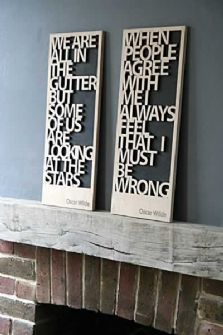 Oscar Wilde Quotes here...But could do any and cut out the words on card stock, place against a canvas, wood board, etc.