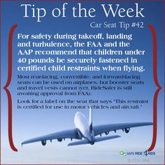 Tip of the week: Use a child restraint on the airplane for children under 40 pounds.