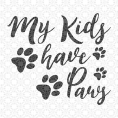 My Kids have paws SVG, SVG cutting file, Cricut, Mom, Dxf, PNG, Vinyl, Eps, Cut Files, Clip Art, Vector, Quote, Sayings, animals Svg by SVGEnthusiast on Etsy