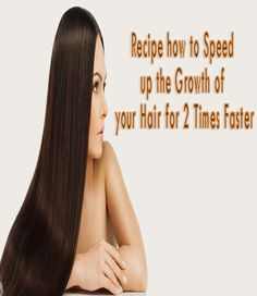 Recipe How to Speed up the Growth of your Hair for 2 Times Faster