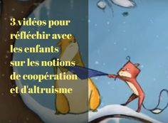3 courtes vidéos animées pour réfléchir avec les enfants sur les notions de coopération, de respect et d'altruisme
