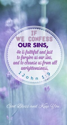 1 John (KJV) 9 If we confess our sins, he is faithful and just to forgive us our sins, and to cleanse us from all unrighteousness. Scripture Verses, Bible Scriptures, Faith Quotes, Bible Quotes, This Is A Book, Praise The Lords, Praise God, Favorite Bible Verses, Lord And Savior