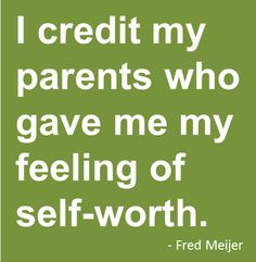 I credit my parents who gave me my feeling of self-worth. My Credit, In My Feelings, Pharmacy, Mom And Dad, Michigan, Thats Not My, Parents, Give It To Me, Self