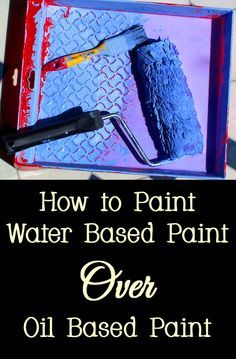 How To Paint Water Based Paint Over Oil Based Paint Water Based Paint Painting Trim Water Painting
