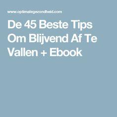 De 45 Beste Tips Om Blijvend Af Te Vallen + Ebook