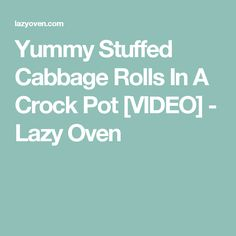 Yummy Stuffed Cabbage Rolls In A Crock Pot [VIDEO] - Lazy Oven