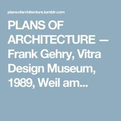 PLANS OF ARCHITECTURE — Frank Gehry, Vitra Design Museum, 1989, Weil am...