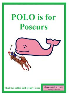 Polo is for Poseurs - Vineyard Vines - What The Better Half (Really) Wear